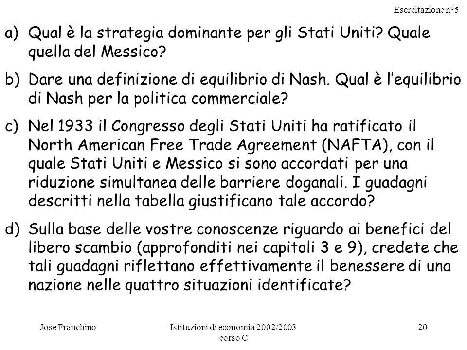 Esercitazione n°5 Jose FranchinoIstituzioni di economia 2002/2003 corso C 20 a)Qual è la strategia dominante per gli Stati Uniti.