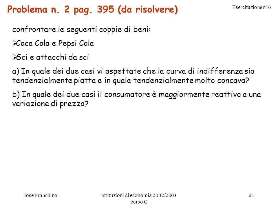 Esercitazione n°6 Jose FranchinoIstituzioni di economia 2002/2003 corso C 21 Problema n.