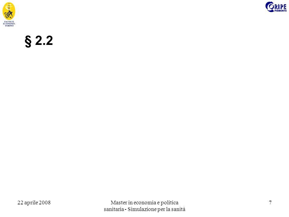22 aprile 2008Master in economia e politica sanitaria - Simulazione per la sanità 38 12 10 3 a production unit an end unit a simple example 8 the recipes WD WDW the starting sequence the continuous sequence (empty) t=8 100 101 100 DW