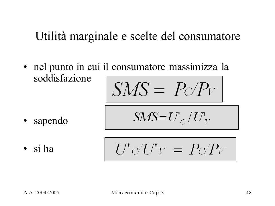 A.A. 2004-2005Microeconomia - Cap. 348 Utilità marginale e scelte del consumatore nel punto in cui il consumatore massimizza la soddisfazione sapendo