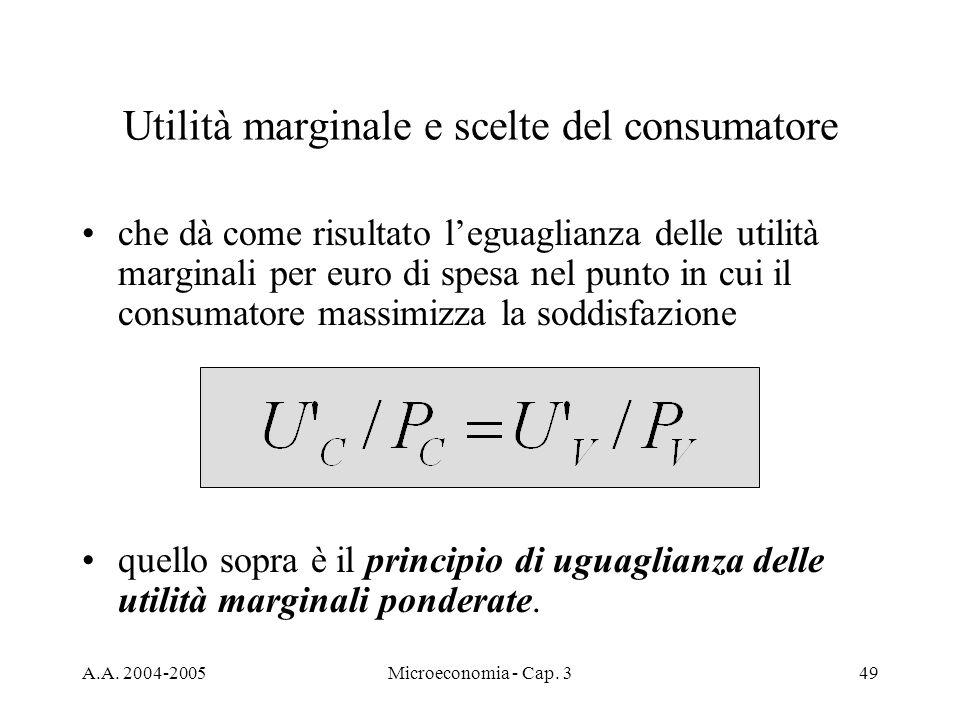 A.A. 2004-2005Microeconomia - Cap. 349 Utilità marginale e scelte del consumatore che dà come risultato leguaglianza delle utilità marginali per euro