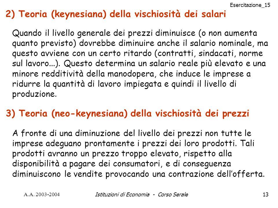 Esercitazione_15 A.A. 2003-2004Istituzioni di Economia - Corso Serale13 2) Teoria (keynesiana) della vischiosità dei salari Quando il livello generale