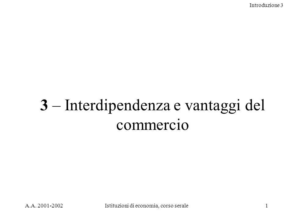 Introduzione 3 12 Harcourt Brace & Company Con specializzazione e scambio 1 2 3 Potatoes (pounds)234 A 0 Meat (pounds) (a) How Trade Increases the Farmers Consumption A* Farmers consumption with trade Farmers consumption without trade