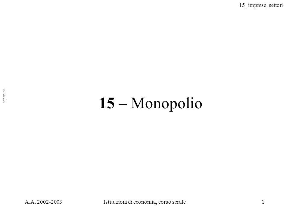 15_imprese_settori A.A. 2002-2003Istituzioni di economia, corso serale1 15 – Monopolio copertina