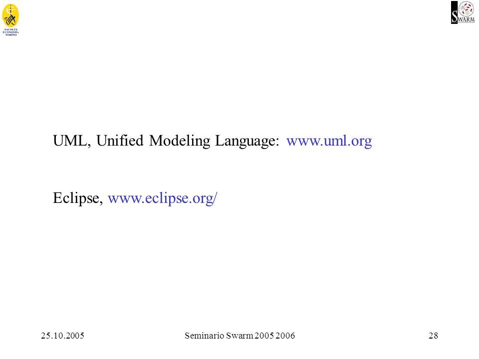 25.10.2005Seminario Swarm 2005 200628 UML, Unified Modeling Language: www.uml.org Eclipse, www.eclipse.org/