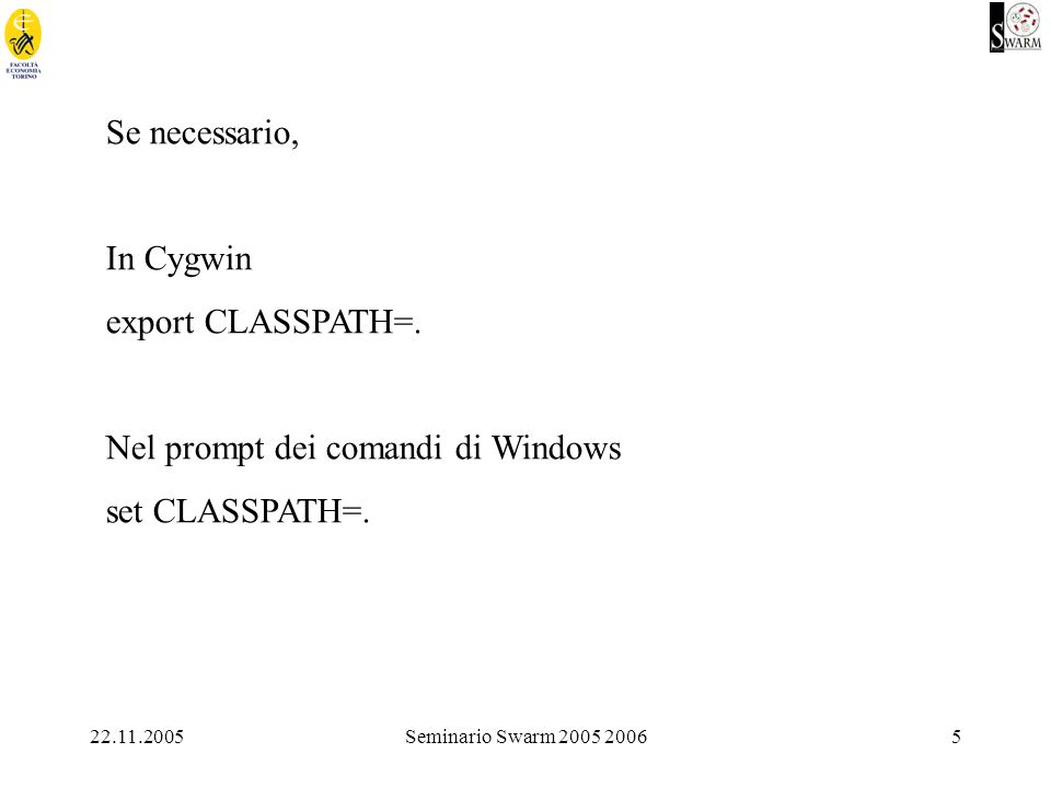 22.11.2005Seminario Swarm 2005 20065 Se necessario, In Cygwin export CLASSPATH=. Nel prompt dei comandi di Windows set CLASSPATH=.