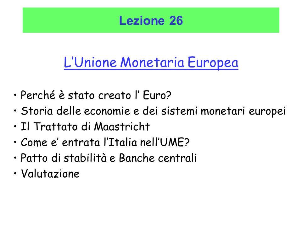 LUnione Monetaria Europea Perché è stato creato l Euro? Storia delle economie e dei sistemi monetari europei Il Trattato di Maastricht Come e entrata