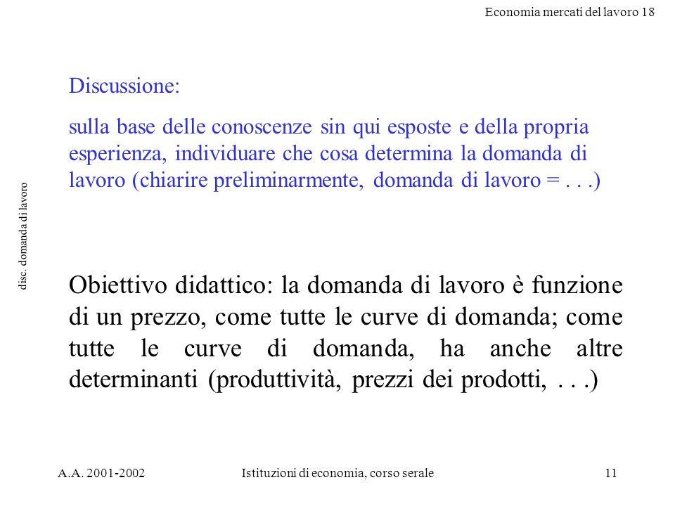 Economia mercati del lavoro 18 A.A. 2001-2002Istituzioni di economia, corso serale11 disc. domanda di lavoro Discussione: sulla base delle conoscenze