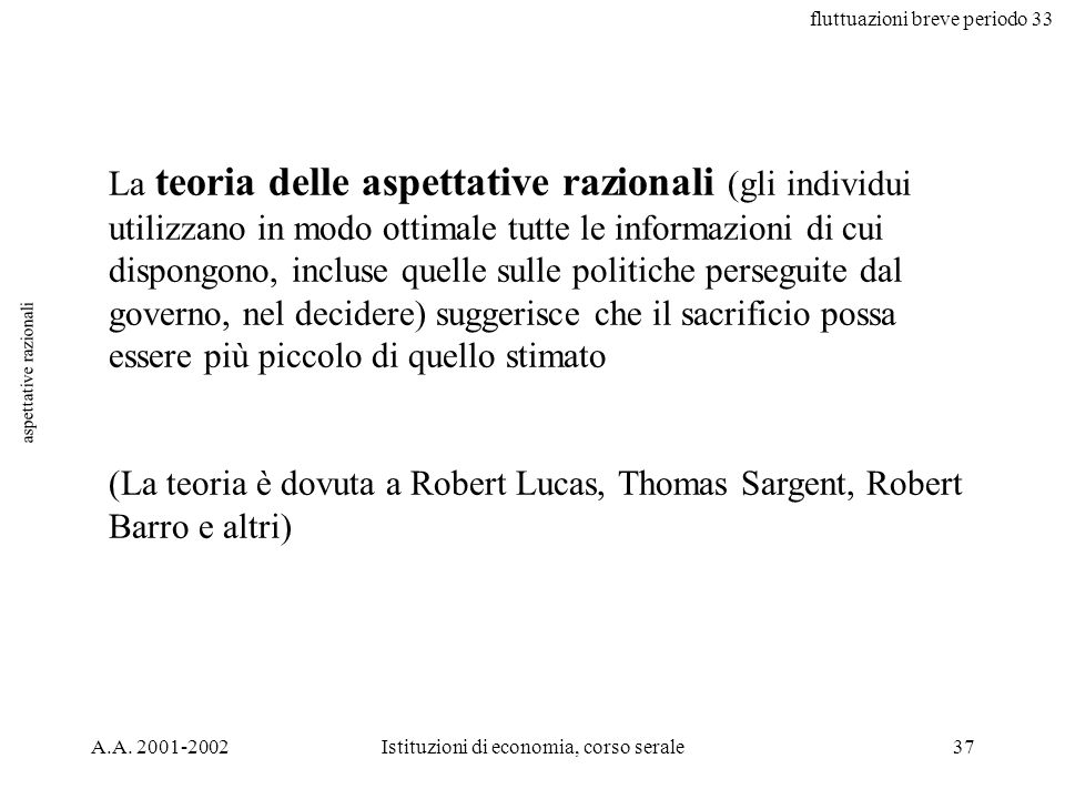 fluttuazioni breve periodo 33 A.A. 2001-2002Istituzioni di economia, corso serale37 aspettative razionali La teoria delle aspettative razionali (gli i