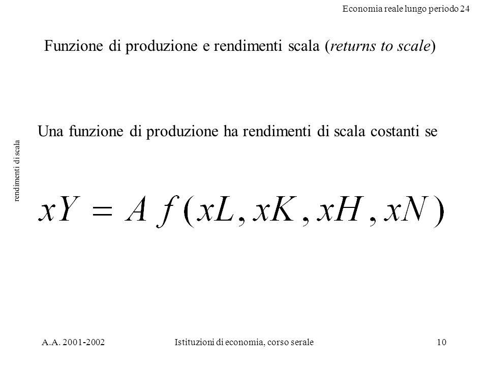 Economia reale lungo periodo 24 A.A. 2001-2002Istituzioni di economia, corso serale10 rendimenti di scala Funzione di produzione e rendimenti scala (r