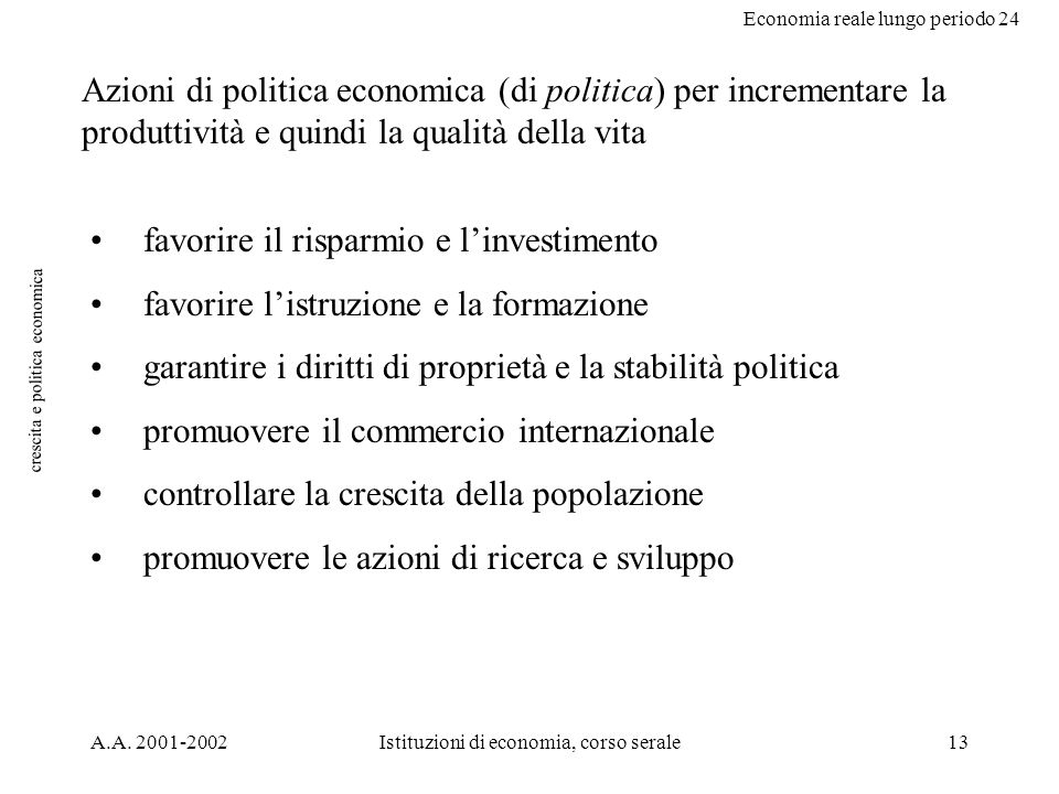 Economia reale lungo periodo 24 A.A. 2001-2002Istituzioni di economia, corso serale13 crescita e politica economica Azioni di politica economica (di p