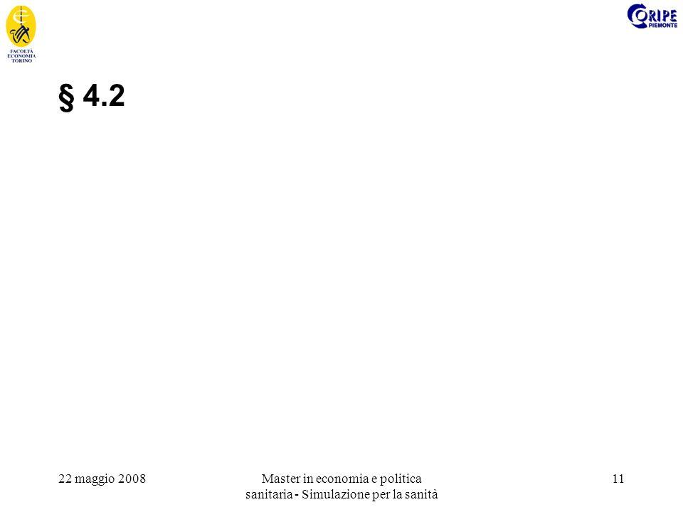 22 maggio 2008Master in economia e politica sanitaria - Simulazione per la sanità 11 § 4.2