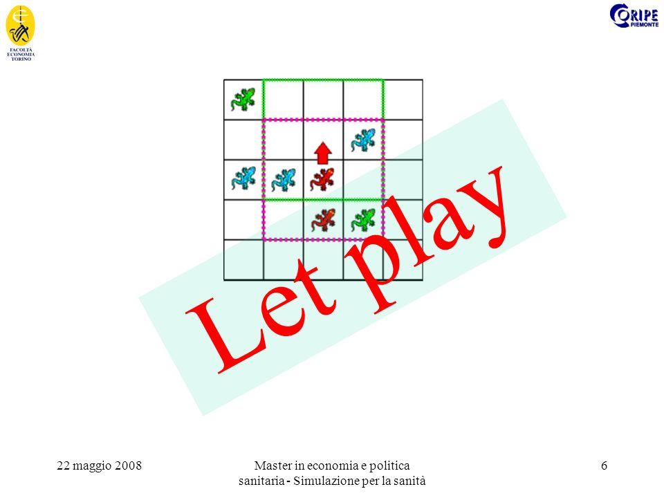 22 maggio 2008Master in economia e politica sanitaria - Simulazione per la sanità 6 Let play