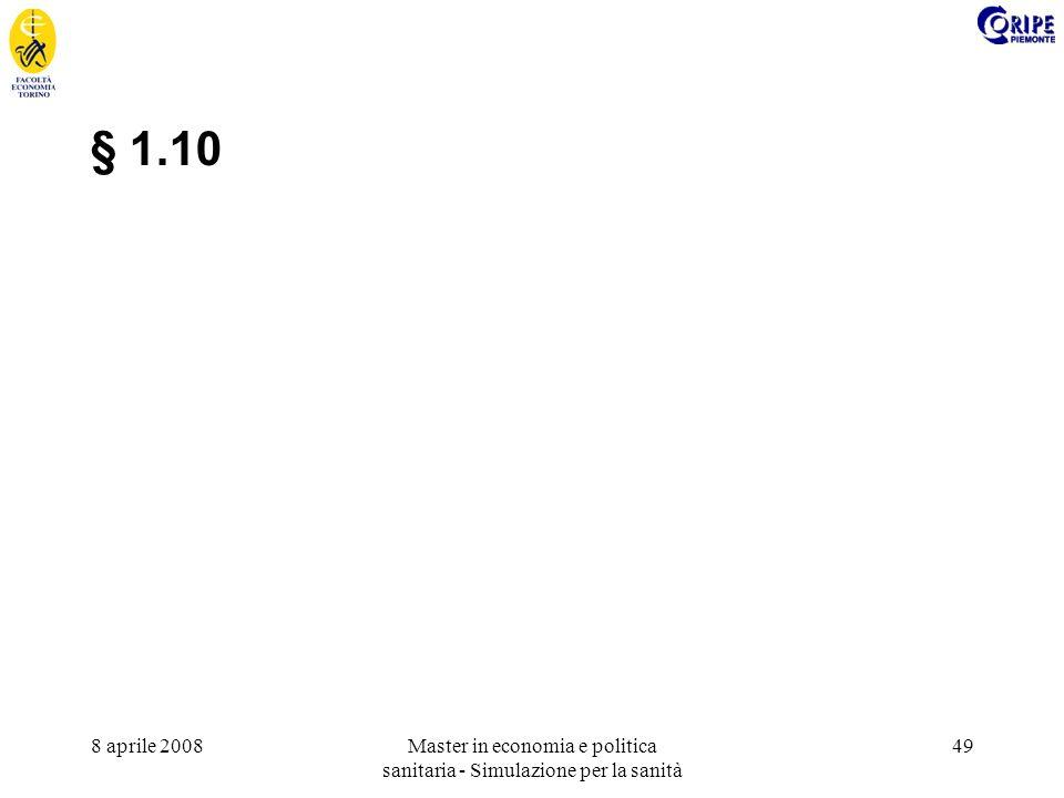 8 aprile 2008Master in economia e politica sanitaria - Simulazione per la sanità 49 § 1.10