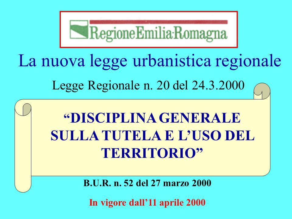 La nuova legge urbanistica regionale Legge Regionale n. 20 del 24.3.2000 B.U.R. n. 52 del 27 marzo 2000 In vigore dall11 aprile 2000 DISCIPLINA GENERA