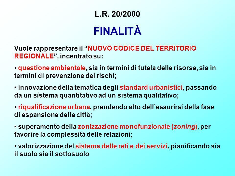 L.R. 20/2000 FINALITÀ Vuole rappresentare il NUOVO CODICE DEL TERRITORIO REGIONALE, incentrato su: questione ambientale, sia in termini di tutela dell