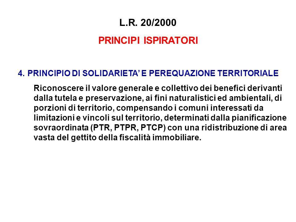 L.R. 20/2000 PRINCIPI ISPIRATORI 4.PRINCIPIO DI SOLIDARIETA E PEREQUAZIONE TERRITORIALE Riconoscere il valore generale e collettivo dei benefici deriv