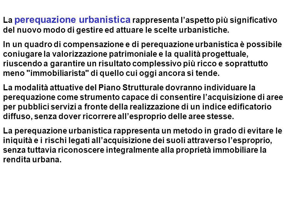 La perequazione urbanistica rappresenta laspetto più significativo del nuovo modo di gestire ed attuare le scelte urbanistiche. In un quadro di compen