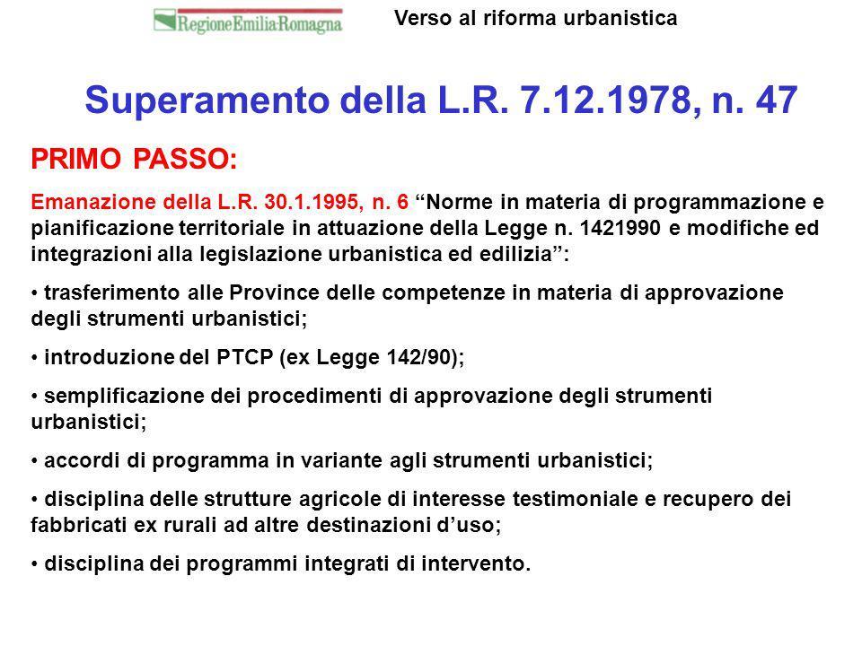 Superamento della L.R. 7.12.1978, n. 47 Verso al riforma urbanistica PRIMO PASSO: Emanazione della L.R. 30.1.1995, n. 6 Norme in materia di programmaz