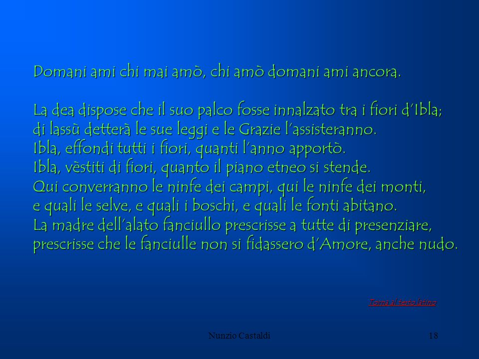 Nunzio Castaldi18 Domani ami chi mai amò, chi amò domani ami ancora. La dea dispose che il suo palco fosse innalzato tra i fiori dIbla; di lassù dette