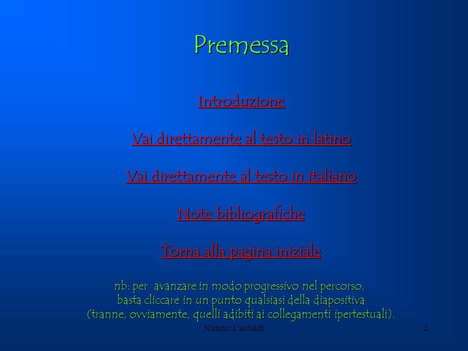 Nunzio Castaldi2 Premessa Introduzione Vai direttamente al testo in latino Vai direttamente al testo in latino Vai direttamente al testo in italiano V