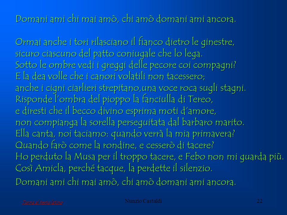 Nunzio Castaldi22 Domani ami chi mai amò, chi amò domani ami ancora. Ormai anche i tori rilasciano il fianco dietro le ginestre, sicuro ciascuno del p