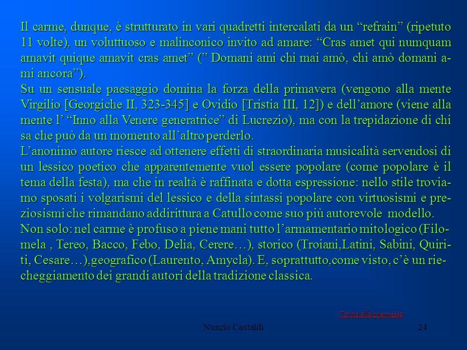 Nunzio Castaldi24 Il carme, dunque, è strutturato in vari quadretti intercalati da un refrain (ripetuto 11 volte), un voluttuoso e malinconico invito