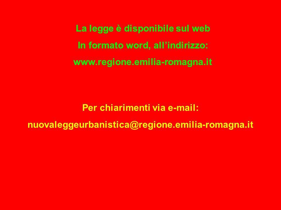 Per chiarimenti via e-mail: nuovaleggeurbanistica@regione.emilia-romagna.it La legge è disponibile sul web In formato word, allindirizzo: www.regione.