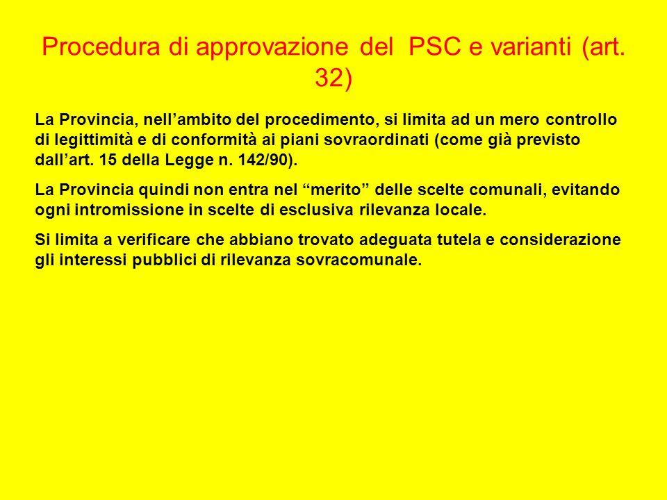 Procedura di approvazione del PSC e varianti (art. 32) La Provincia, nellambito del procedimento, si limita ad un mero controllo di legittimità e di c