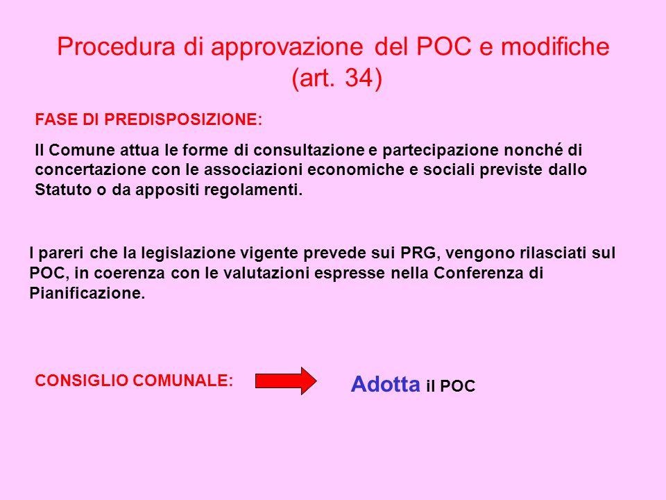 Procedura di approvazione del POC e modifiche (art. 34) FASE DI PREDISPOSIZIONE: Il Comune attua le forme di consultazione e partecipazione nonché di