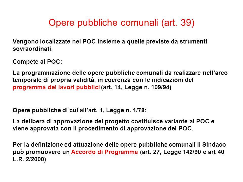 Opere pubbliche comunali (art. 39) Vengono localizzate nel POC insieme a quelle previste da strumenti sovraordinati. Compete al POC: La programmazione