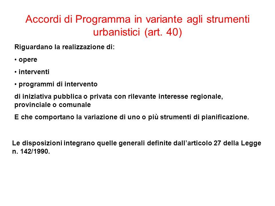 Accordi di Programma in variante agli strumenti urbanistici (art. 40) Riguardano la realizzazione di: opere interventi programmi di intervento di iniz