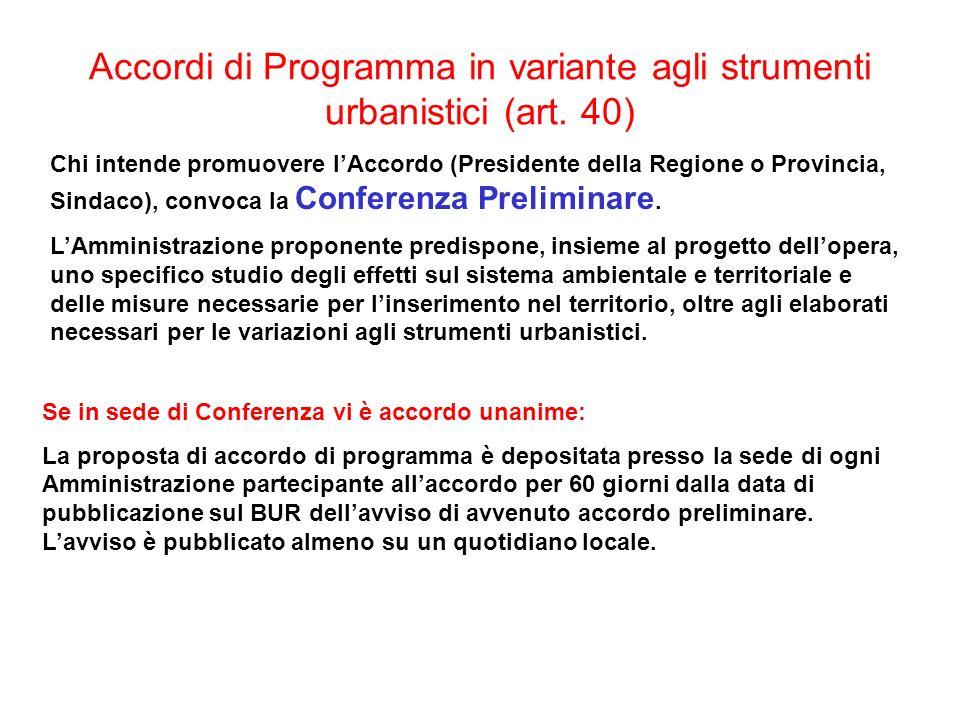 Accordi di Programma in variante agli strumenti urbanistici (art. 40) Chi intende promuovere lAccordo (Presidente della Regione o Provincia, Sindaco),