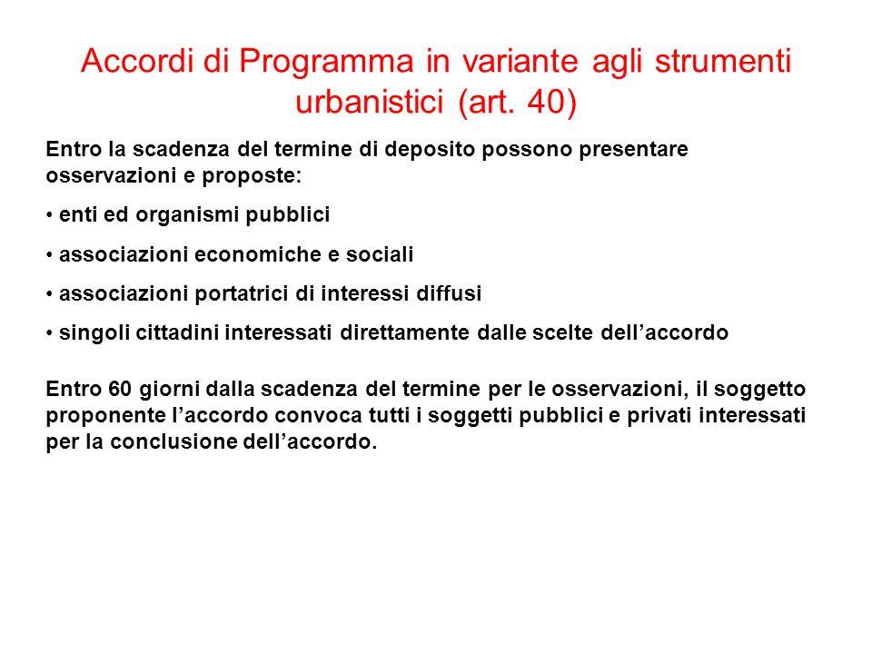 Accordi di Programma in variante agli strumenti urbanistici (art. 40) Entro la scadenza del termine di deposito possono presentare osservazioni e prop