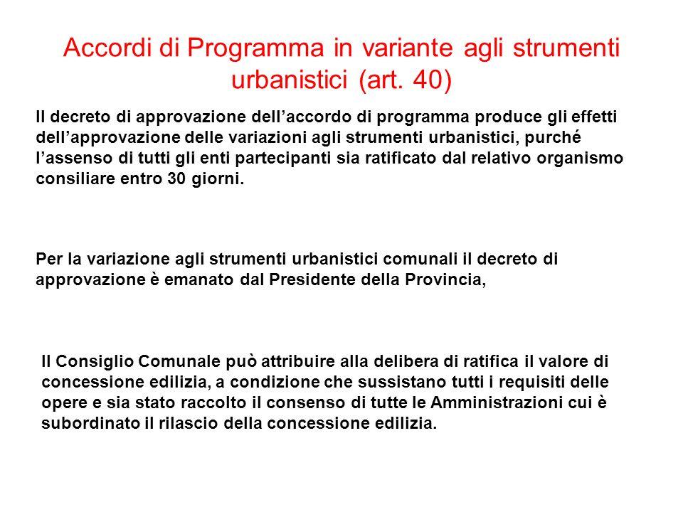 Accordi di Programma in variante agli strumenti urbanistici (art. 40) Il decreto di approvazione dellaccordo di programma produce gli effetti dellappr