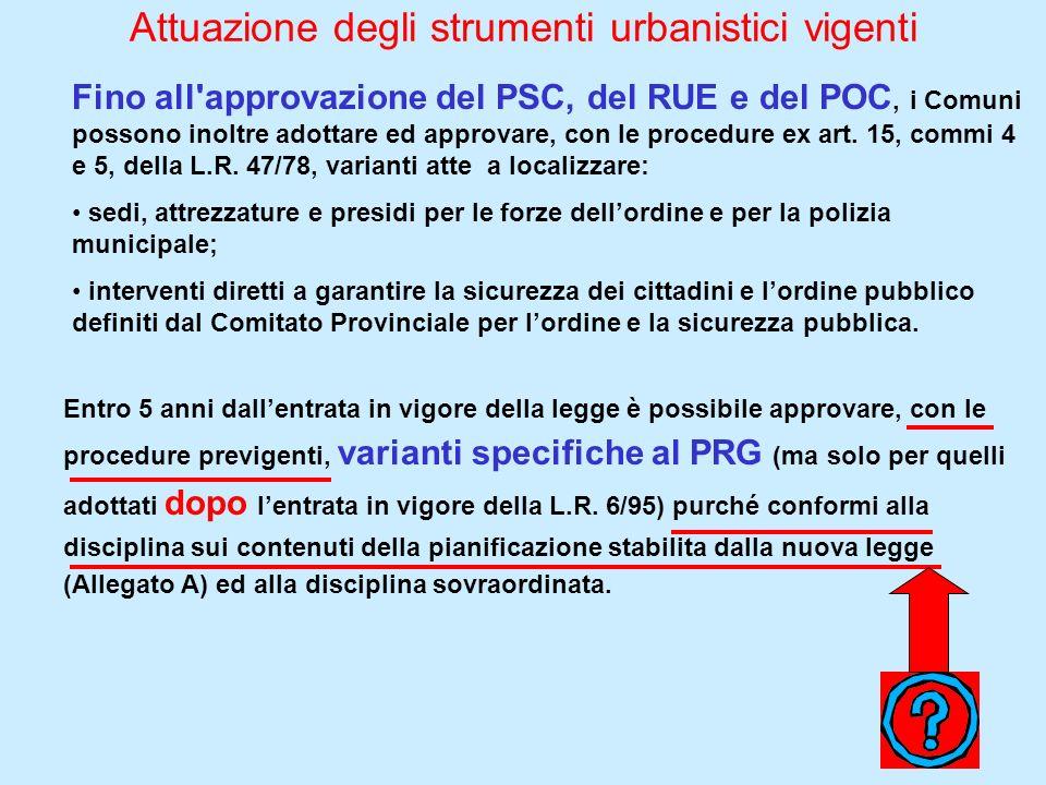 Attuazione degli strumenti urbanistici vigenti Fino all'approvazione del PSC, del RUE e del POC, i Comuni possono inoltre adottare ed approvare, con l