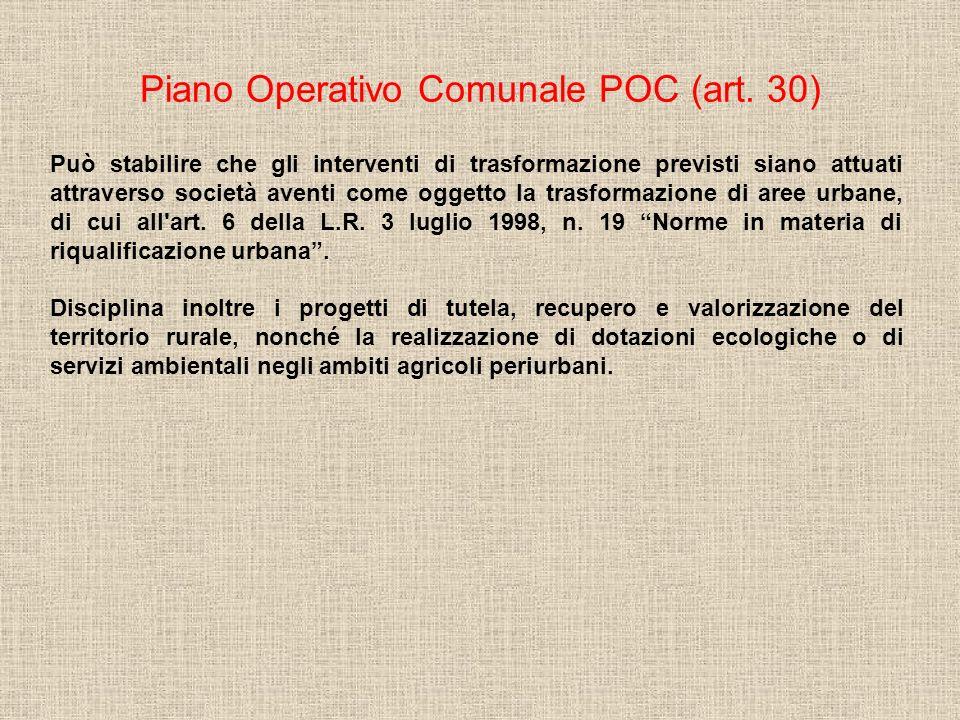 Piano Operativo Comunale POC (art. 30) Può stabilire che gli interventi di trasformazione previsti siano attuati attraverso società aventi come oggett