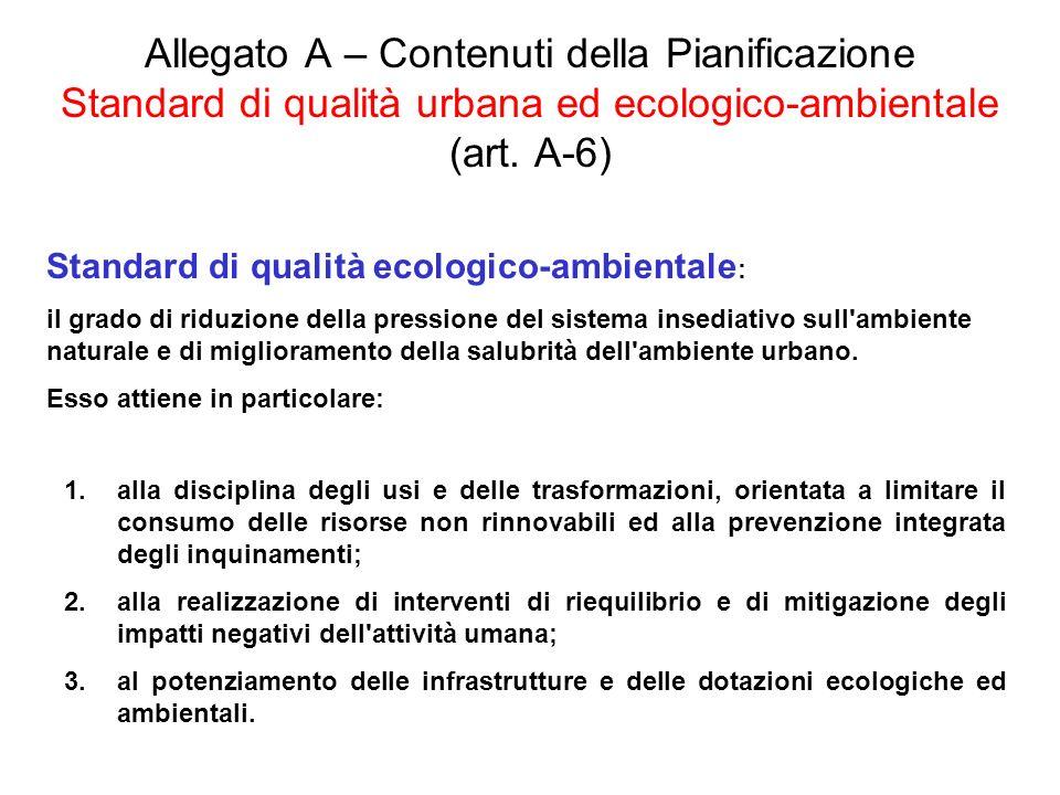 Allegato A – Contenuti della Pianificazione Standard di qualità urbana ed ecologico-ambientale (art. A-6) Standard di qualità ecologico-ambientale : i