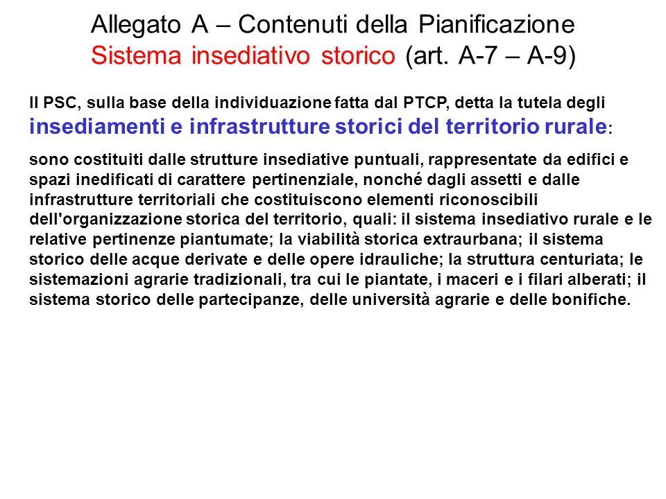 Allegato A – Contenuti della Pianificazione Sistema insediativo storico (art. A-7 – A-9) Il PSC, sulla base della individuazione fatta dal PTCP, detta