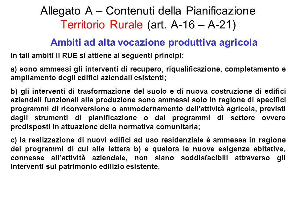 Allegato A – Contenuti della Pianificazione Territorio Rurale (art. A-16 – A-21) Ambiti ad alta vocazione produttiva agricola In tali ambiti il RUE si