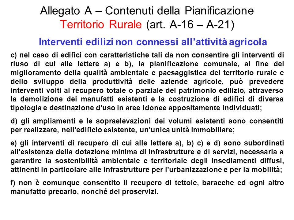 Allegato A – Contenuti della Pianificazione Territorio Rurale (art. A-16 – A-21) Interventi edilizi non connessi allattività agricola c) nel caso di e