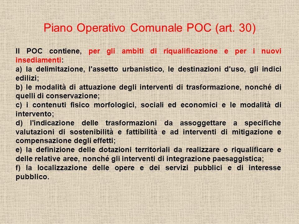 Piano Operativo Comunale POC (art. 30) Il POC contiene, per gli ambiti di riqualificazione e per i nuovi insediamenti: a) la delimitazione, l'assetto