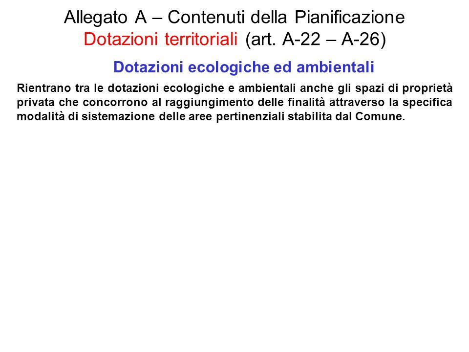 Allegato A – Contenuti della Pianificazione Dotazioni territoriali (art. A-22 – A-26) Dotazioni ecologiche ed ambientali Rientrano tra le dotazioni ec
