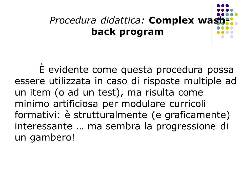 Procedura didattica: Complex wash- back program È evidente come questa procedura possa essere utilizzata in caso di risposte multiple ad un item (o ad