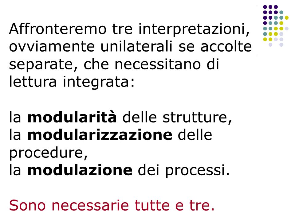 Affronteremo tre interpretazioni, ovviamente unilaterali se accolte separate, che necessitano di lettura integrata: la modularità delle strutture, la