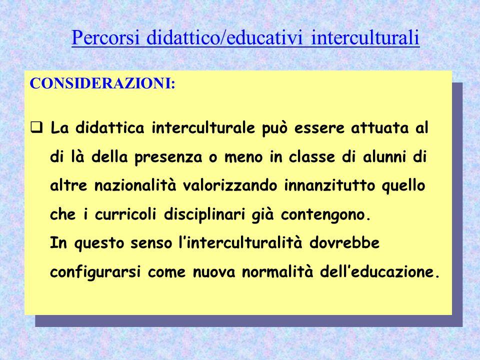 CONSIDERAZIONI: La didattica interculturale può essere attuata al di là della presenza o meno in classe di alunni di altre nazionalità valorizzando in