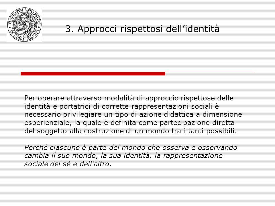 3. Approcci rispettosi dellidentità Per operare attraverso modalità di approccio rispettose delle identità e portatrici di corrette rappresentazioni s