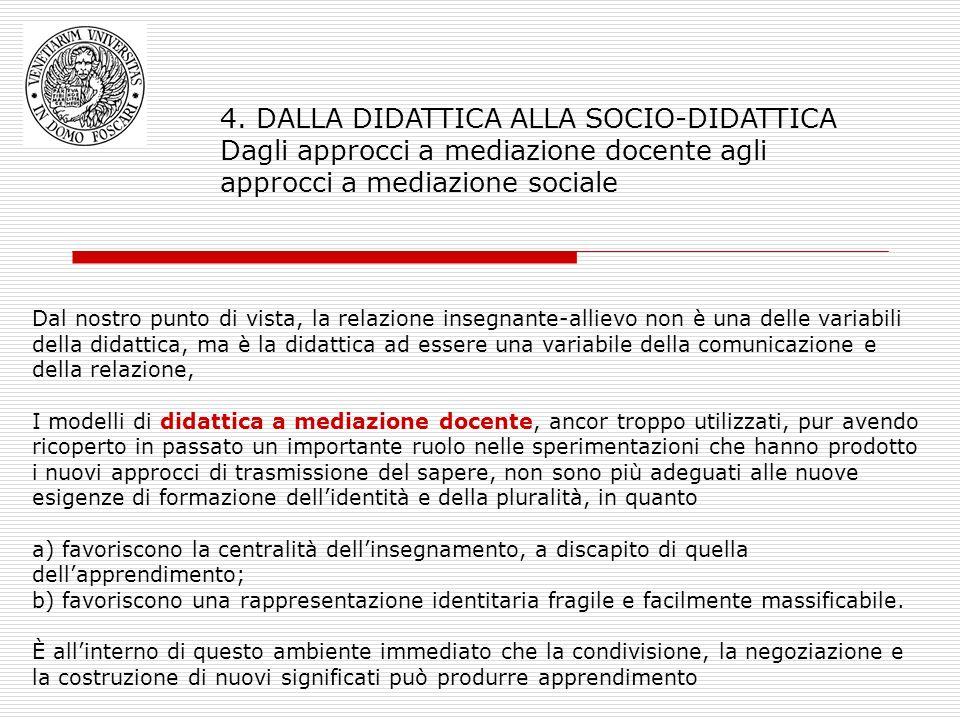 4. DALLA DIDATTICA ALLA SOCIO-DIDATTICA Dagli approcci a mediazione docente agli approcci a mediazione sociale Dal nostro punto di vista, la relazione