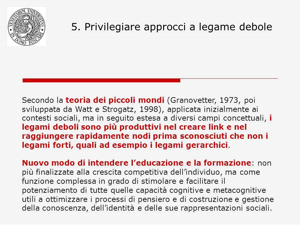 5. Privilegiare approcci a legame debole Secondo la teoria dei piccoli mondi (Granovetter, 1973, poi sviluppata da Watt e Strogatz, 1998), applicata i