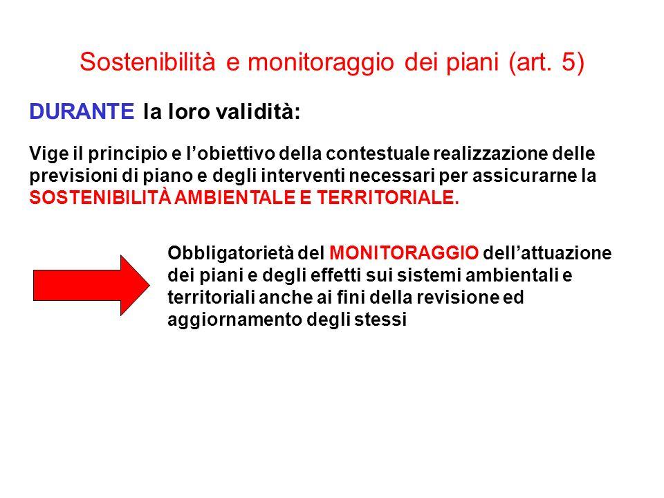 Sostenibilità e monitoraggio dei piani (art. 5) DURANTE la loro validità: Vige il principio e lobiettivo della contestuale realizzazione delle previsi